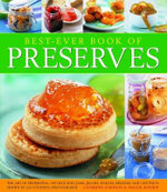 Best-Ever Book of Preserves : The Art of Preserving : 140 Delicious Jams, Jellies, Pickles, Relishes and Chutneys Shown in 220 Stunning Photographs - Catherine Atkinson