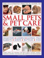 The Illustrated Practical Guide to Small Pets & Pet Care - David Alderton