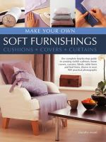 Make Your Own Soft Furnishings : Cushions - Covers - Curtains - Dorothy Wood