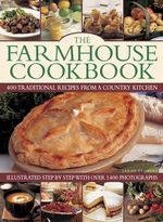 The Farmhouse Cookbook : 400 Traditional Recipes from a Country Kitchen - Sarah Banbery