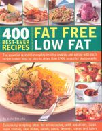 400 Best Ever Recipes : Fat Free Low Fat : The essential guide to everyday healthy cooking and eating with each recipe shown step by step in more than 1900 beautiful photographs - Anne Sheasby