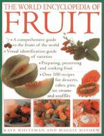 The World Encyclopedia of Fruit : * A Comprehensive Guide to the Fruits of the World * Visual Identification of Fruit Varieties * Preparing, Preserving and Cooking Fruit * Over 100 Recipes for Desserts, Cakes, Pies, Ice Creams and Souffles - Kate Whiteman