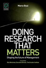 Doing Research That Matters : Shaping the Future of Management