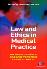 Law and Ethics in Medical Practice : Becoming Tomorrow's Doctors - Richard Griffith