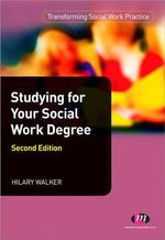 Studying for Your Social Work Degree : Transforming Social Work Practice - Hilary Walker