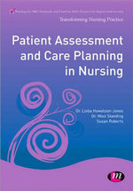 Patient Assessment and Care Planning in Nursing : Transforming Nursing Practice - Lioba Howatson-Jones