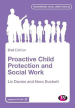 Proactive Child Protection and Social Work : Transforming Social Work Practice - Liz Davies
