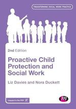 Proactive Child Protection and Social Work : Transforming Social Work Practice - Liz Davies