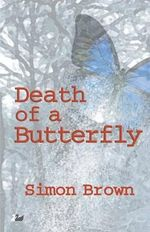 Death of a Butterfly : Become the Person You've Always Wanted to Be With ... - Simon Brown