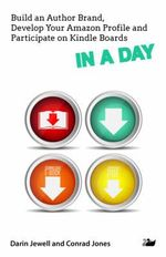 Build an Author Brand, Develop Your Amazon Profile and Participate on Kindle Boards IN A DAY : In a Day Series - Darin Jewell