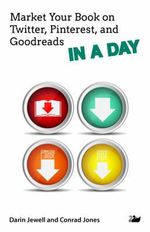 Market Your Book on Twitter, Pinterest, and Goodreads IN A DAY : In a Day Series - Darin Jewell