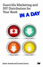 Guerrilla Marketing and DIY Distribution for Your Book IN A DAY : In a Day Series - Darin Jewell