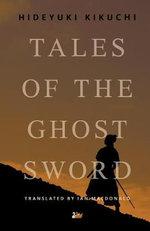 Tales of the Ghost Sword - Hideyuki Kikuchi