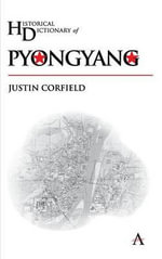 Historical Dictionary of Pyongyang : Revised and Expanded - Justin Corfield