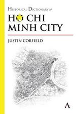 Historical Dictionary of Ho Chi Minh City : The Internet, Digital Initiatives and Lexicography - Justin Corfield