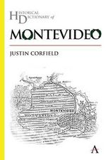 Historical Dictionary of Montevideo - Justin Corfield