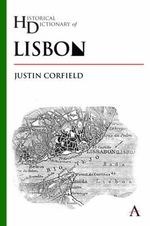 Historical Dictionary of Lisbon - Justin Corfield