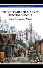 Two Decades of Market Reform in India : Some Dissenting Views
