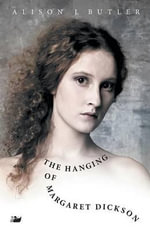 The Hanging of Margaret Dickson : Fields of Blood - Alison Butler