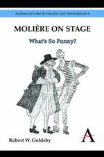Moliere on Stage : What's So Funny? - Robert W. Goldsby