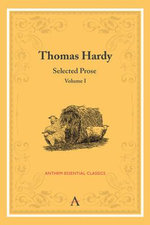 Thomas Hardy: Volume I : Selected Prose - Thomas Hardy