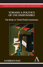 Toward a Politics of the (Im)Possible : The Body in Third World Feminisms - Anirban Das