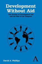 Development without Aid : The Decline of Development Aid and the Rise of the Diaspora - David A. Phillips
