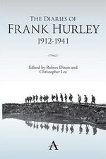 The Diaries of Frank Hurley 1912-1941 : Anthem Studies in Travel - Frank Hurley