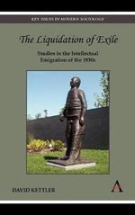 The Liquidation of Exile : Studies in the Intellectual Emigration of the 1930s - David Kettler