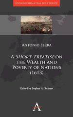 A 'Short Treatise' on the Wealth and Poverty of Nations (1613) - Antonio Serra