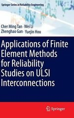 Applications of Finite Element Methods for Reliability Studies on ULSI Interconnections : Springer Series in Reliability Engineering - Cher Ming Tan
