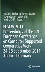 ECSCW 2011 : Proceedings of the 12th European Conference on Computer Supported Cooperative Work, 24-28 September 2011, Aarhus Denmark