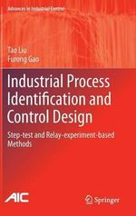 Industrial Process Identification and Control Design : Step-Test and Relay-Experiment-Based Methods - Tao Liu