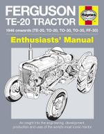 Ferguson TE-20 Tractor Manual : An Insight into Owning, Restoring and Using the World's Most Well-known Tractor - Pat Ware