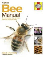 Bee Manual : The Complete Step-by-step Guide to Keeping Bees - Claire Waring