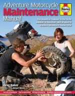 Adventure Motorcycle Maintenance Manual : The Essential Manual to the Skills Needed to Maintain and Prepare a Modern Adventure Motorcycle - Greg Baker