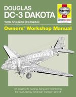 Douglas DC-3 Dakota Manual : An Insight into Owning, Flying and Maintaining the Revolutionary American Transport Aircraft - Paul Blackah