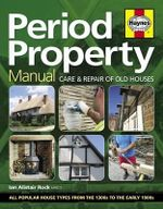 Period Property Manual : Care and Repair of Old Houses - Ian Rock