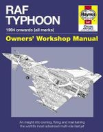 RAF Typhoon Manual : An Insight into Owning, Flying and Maintaining the World's Most Advanced Multi-role Fast Jet - Anthony Loveless