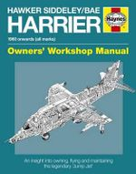 Hawker Siddeley/BAe Harrier Manual : An Insight into Owning, Flying and Maintaining the Legendary 'Jump Jet' - Denis Calvert