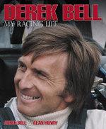 Derek Bell : My Racing Life - Derek Bell