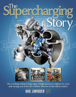 The Supercharging Story : The Exciting Century-Long Saga of High-Pressure Engines in Road and Racing Cars from the Earliest Blowers to the Latest Turbos - Karl Ludvigsen