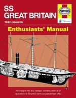 SS Great Britain : An Insight into the Design, Construction and Operation of Brunel's Famous Passenger Ship - Brian Lavery