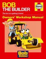 Bob the Builder Manual : Owner's Workshop Manual - Derek Smith
