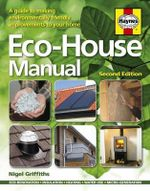 Eco-house Manual : A Guide to Making Environmentally Friendly Improvements to Your Home - Nigel Griffiths