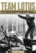 Team Lotus : My View from the Pitwall - Peter Warr