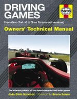 Driving Games Manual : The Ultimate Guide to All Car-based Computer and Video Games - Joao Diniz Sanches