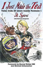 I Just Made the Tea : Tales from 30 Years Inside Formula 1 - Di Spires