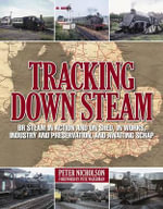 Tracking Down Steam : A Personal Journey Through the Final Days of Steam - Peter Nicholson