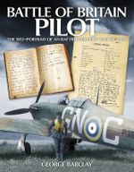 Battle of Britain Pilot : The Self-portrait of an RAF Fighter Pilot and Escaper - George Barclay